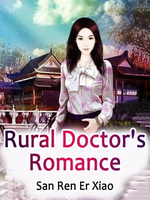 Rural Doctor's Romance: Volume 4 by San RenErXiao