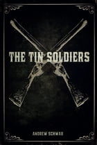 The Tin Soldiers by Andrew Schwab
