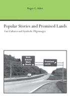 Popular Stories and Promised Lands: Fan Cultures and Symbolic Pilgrimages by Roger C. Aden