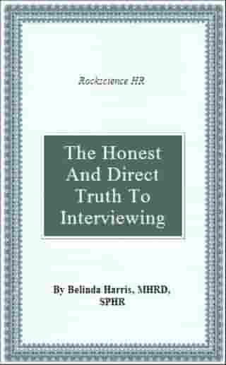 The Honest and Direct Truth to Interviewing