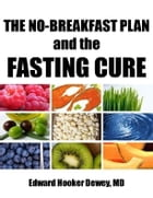 The No-Breakfast Plan and the Fasting Cure by Edward Hooker Dewey, MD