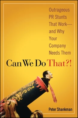 Book Can We Do That?!: Outrageous PR Stunts That Work -- And Why Your Company Needs Them by Peter Shankman