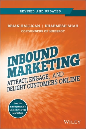 Inbound Marketing,  Revised and Updated Attract,  Engage,  and Delight Customers Online