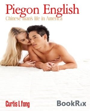 Piegon English: Chinese man's life in America by Curtis L Fong