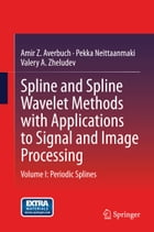 Spline and Spline Wavelet Methods with Applications to Signal and Image Processing: Volume I…