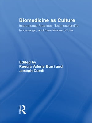 Biomedicine as Culture Instrumental Practices,  Technoscientific Knowledge,  and New Modes of Life