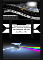 The Advanced Chemistry Series: Spectroscopy and the Electromagnetic Spectrum by Alana Monet-Telfer