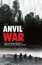 The Anvil of War: German Generalship in Defense of the Eastern Front by Erhard Rauss