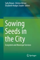 Sowing Seeds in the City: Ecosystem and Municipal Services by Sally Brown
