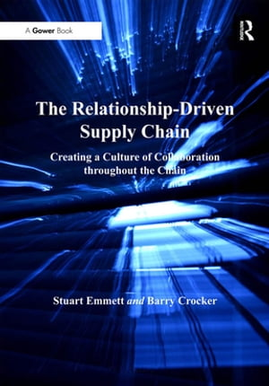The Relationship-Driven Supply Chain Creating a Culture of Collaboration throughout the Chain