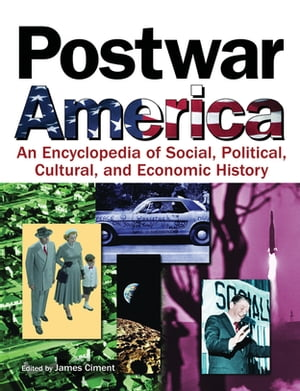Postwar America An Encyclopedia of Social,  Political,  Cultural,  and Economic History