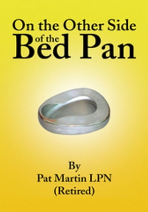 On the Other Side of the Bed Pan by Pat Martin