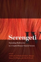 Serengeti IV: Sustaining Biodiversity in a Coupled Human-Natural System by Anthony R. E. Sinclair