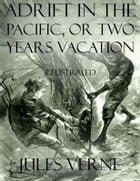 Adrift In the Pacific, or Two Years Vacation: Illustrated by Jules Verne