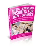 Digital Marketing Insights for Business: Leading brands share how to do business in a digital world by Tanya Williams