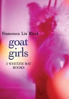 Goat Girls: Witch Baby and Cherokee Bat and the Goat Guys by Francesca Lia Block