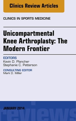 Book Unicompartmental Knee Arthroplasty: The Modern Frontier, An Issue of Clinics in Sports Medicine, E… by Kevin D. Plancher, Plancher Orthopedics