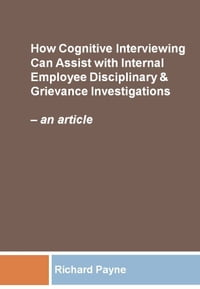 How Cognitive Interviewing Can Assist with Disciplinary & Grievance Investigations: an article