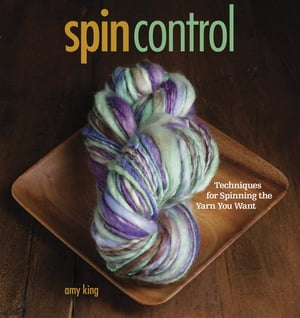 Spin Control Techniques for Spinning the Yarns You Want