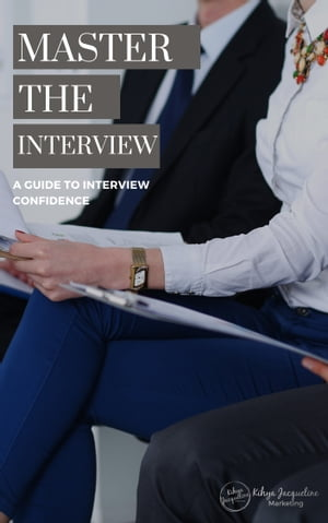 Master the Interview: A Guide to Interview Confidence by Kihya Beitz