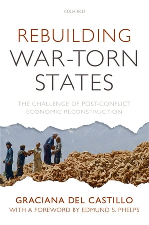 Rebuilding War-Torn States The Challenge of Post-Conflict Economic Reconstruction