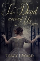 The Dead Among Us by Tracy L. Ward