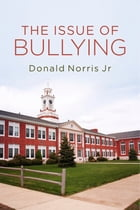 The Issue of Bullying by Donald Norris Jr