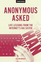 Anonymous Asked: Life Lessons from the Internet's Big Sister by Kelton Wright