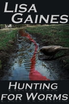 Hunting for Worms by Lisa Gaines