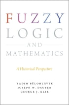 Fuzzy Logic and Mathematics: A Historical Perspective by Radim Belohlavek