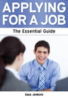 Applying for a Job: The Essential Guide by Sasa Jankovic