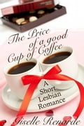 The Price of a Good Cup of Coffee: A Lesbian Romance Short 8ea3d07d-49fd-4980-86ad-5a25a432d185