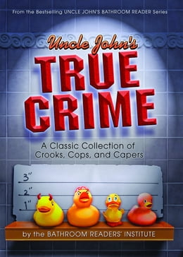 Book Uncle John's True Crime: A Classic Collection of Crooks, Cops, and Capers by Bathroom Readers' Institute