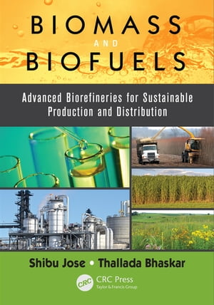 Biomass and Biofuels Advanced Biorefineries for Sustainable Production and Distribution