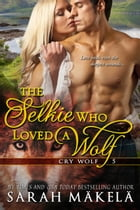 The Selkie Who Loved A Wolf by Sarah Makela