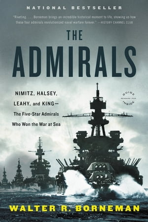 The Admirals Nimitz,  Halsey,  Leahy,  and King--The Five-Star Admirals Who Won the War at Sea