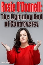 Rosie O'Donnell: The Lightning Rod of Controversy by Karen Anders