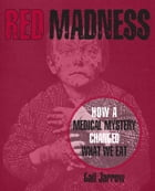 Red Madness: How a Medical Mystery Changed What We Eat by Gail Jarrow