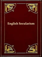 English Secularism: A Confession of Belief by George Jacob Holyoake