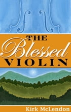 The Blessed Violin by Kirk McLendon