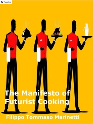 The Manifesto of Futurist Cooking by Filippo Tommaso Marinetti