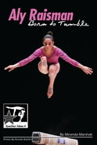 Aly Raisman: Born to Tumble: GymnStars Volume 8 by Miranda Marshak