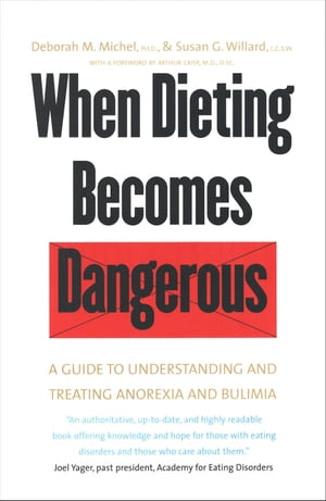 When Dieting Becomes Dangerous A Guide to Understanding and Treating Anorexia and Bulimia