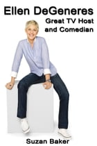Ellen DeGeneres: Great TV Host and Comedian by Suzan Baker