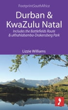 Durban & KwaZulu Natal: Includes the Battlefields Route and uKhahlabamba-Drakensberg Park by Lizzie Williams