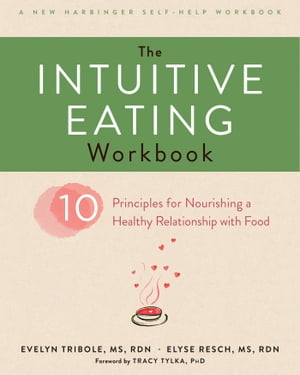 The Intuitive Eating Workbook: Ten Principles for Nourishing a Healthy Relationship with Food by Evelyn Tribole, MS, RDN
