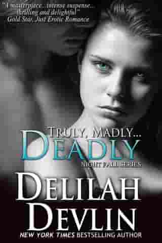 Truly, Madly...Deadly: Night Fall Series, #2 by Delilah Devlin