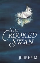 The Crooked Swan by Julie Helm