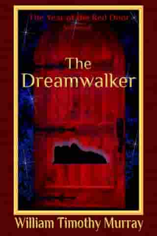 The Dreamwalker: Volume 4 of The Year of the Red Door by William Timothy Murray