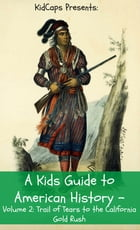 A Kids Guide to American History - Volume 2: Trail of Tears to the California Gold Rush by KidCaps